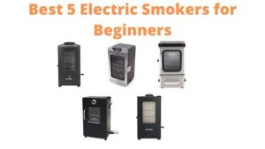 Best 5 Electric Smokers for Beginners