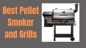 Best Pellet Smoker and Grills