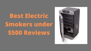 Best Electric Smokers under 500 Reviews