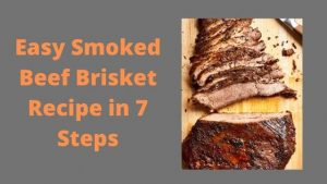 The Best Easy Smoked Beef Brisket Recipe in 7 Steps