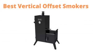 Best Vertical Offset Smoker Reviews